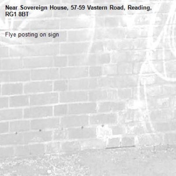 Flye posting on sign -Sovereign House, 57-59 Vastern Road, Reading, RG1 8BT