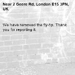 We have removed the fly-tip. Thank you for reporting it.-2 Geere Rd, London E15 3PN, UK