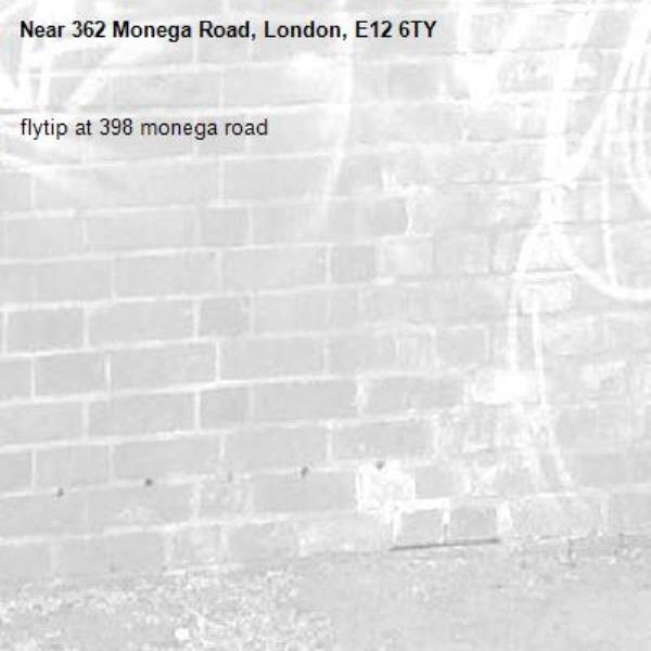 flytip at 398 monega road -362 Monega Road, London, E12 6TY