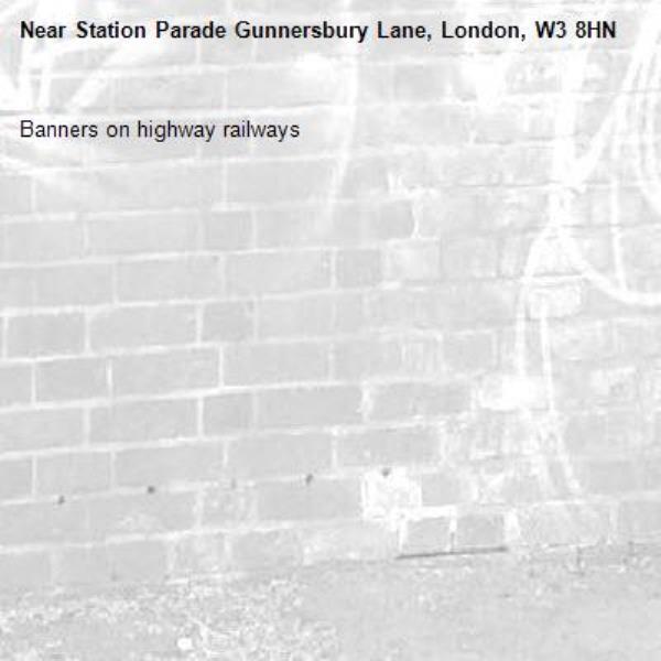 Banners on highway railways -Station Parade Gunnersbury Lane, London, W3 8HN