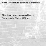 This has been removed by our Community Patrol Officers - chrismas avenue aldershot