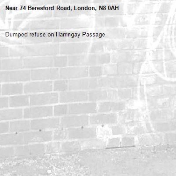 Dumped refuse on Harringay Passage-74 Beresford Road, London, N8 0AH