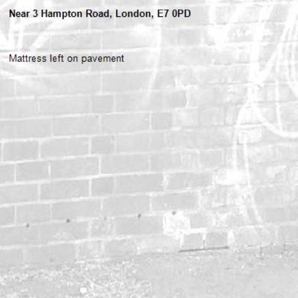 Mattress left on pavement -3 Hampton Road, London, E7 0PD