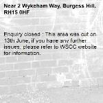 Enquiry closed : This area was cut on 13th June, if you have any further issues, please refer to WSCC website for information.-2 Wykeham Way, Burgess Hill, RH15 0HF