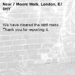 We have cleared the bird mess. Thank you for reporting it.-7 Moore Walk, London, E7 0HY