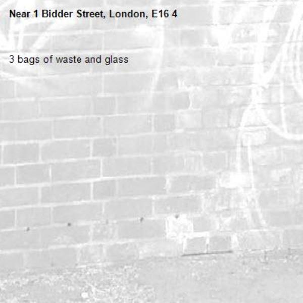 3 bags of waste and glass -1 Bidder Street, London, E16 4