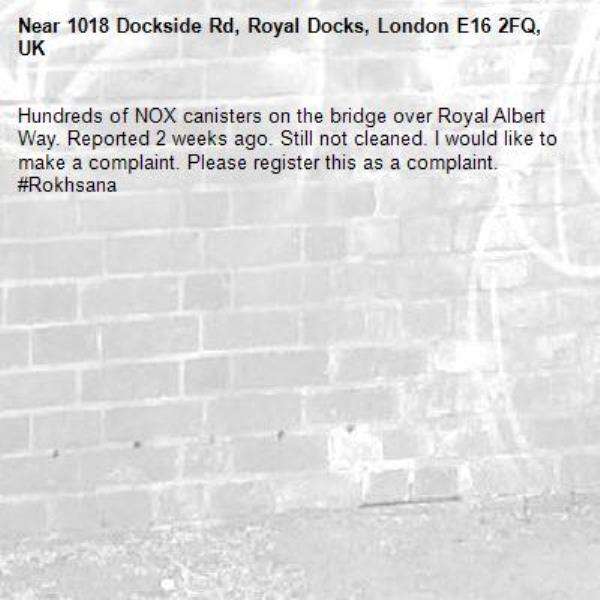 Hundreds of NOX canisters on the bridge over Royal Albert Way. Reported 2 weeks ago. Still not cleaned. I would like to make a complaint. Please register this as a complaint. #Rokhsana-1018 Dockside Rd, Royal Docks, London E16 2FQ, UK
