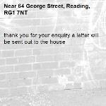 thank you for your enquiry a letter will be sent out to the house -64 George Street, Reading, RG1 7NT