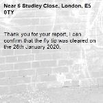Thank you for your report, I can confirm that the fly tip was cleared on the 28th January 2020.-6 Studley Close, London, E5 0TY