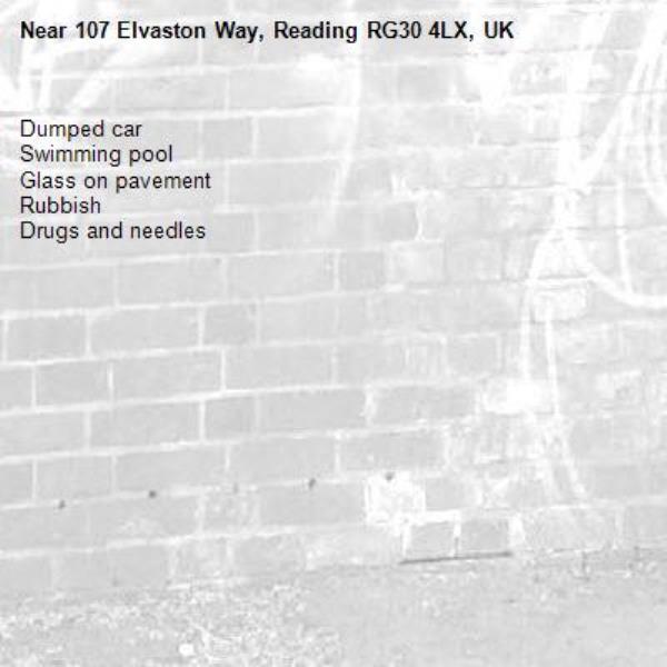 Dumped car  Swimming pool  Glass on pavement  Rubbish  Drugs and needles -107 Elvaston Way, Reading RG30 4LX, UK