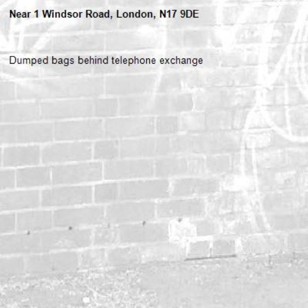 Dumped bags behind telephone exchange-1 Windsor Road, London, N17 9DE