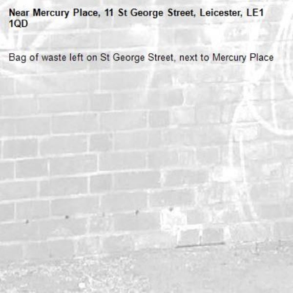 Bag of waste left on St George Street, next to Mercury Place-Mercury Place, 11 St George Street, Leicester, LE1 1QD