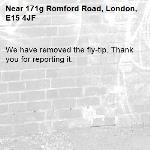 We have removed the fly-tip. Thank you for reporting it.-171g Romford Road, London, E15 4JF
