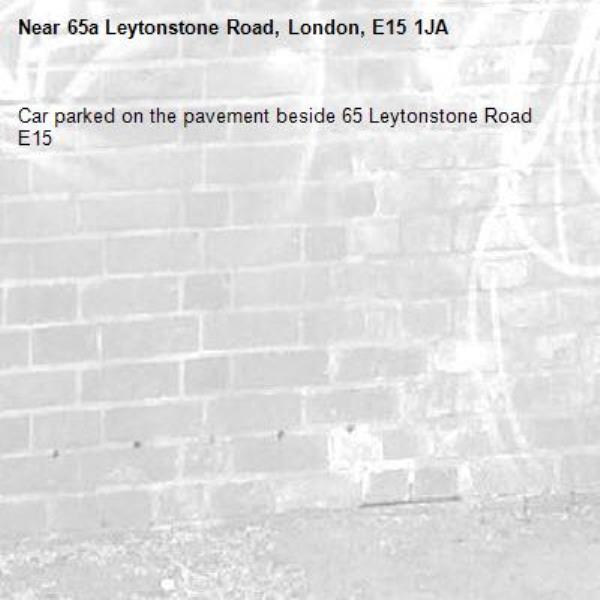 Car parked on the pavement beside 65 Leytonstone Road E15-65a Leytonstone Road, London, E15 1JA