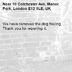 We have removed the dog fouling. Thank you for reporting it.-10 Colchester Ave, Manor Park, London E12 5LE, UK