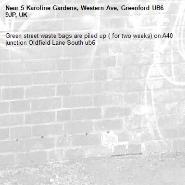 Green street waste bags are piled up ( for two weeks) on A40 junction Oldfield Lane South ub6 -5 Karoline Gardens, Western Ave, Greenford UB6 9JP, UK