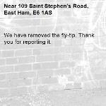 We have removed the fly-tip. Thank you for reporting it.-109 Saint Stephen's Road, East Ham, E6 1AS