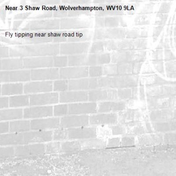 Fly tipping near shaw road tip-3 Shaw Road, Wolverhampton, WV10 9LA