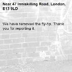 We have removed the fly-tip. Thank you for reporting it.-47 Inniskilling Road, London, E13 9LD