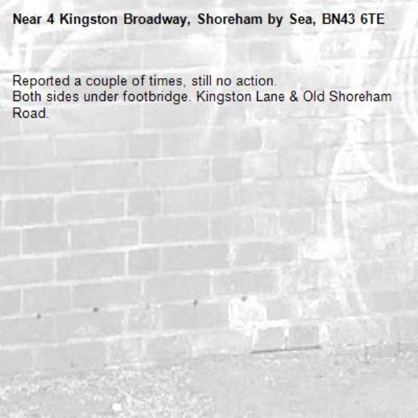 Reported a couple of times, still no action. Both sides under footbridge. Kingston Lane & Old Shoreham Road.-4 Kingston Broadway, Shoreham by Sea, BN43 6TE
