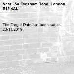 The Target Date has been set as 20/11/2019-85a Evesham Road, London, E15 4AL