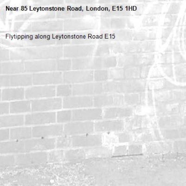 Flytipping along Leytonstone Road E15-85 Leytonstone Road, London, E15 1HD