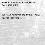 We have removed the fly-tip. Thank you for reporting it.-31 Sheridan Road, Manor Park, E12 6QX