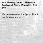 We have removed the fly-tip. Thank you for reporting it.-Bawley Court, 1 Magellan Boulevard, North Woolwich, E16 2FU