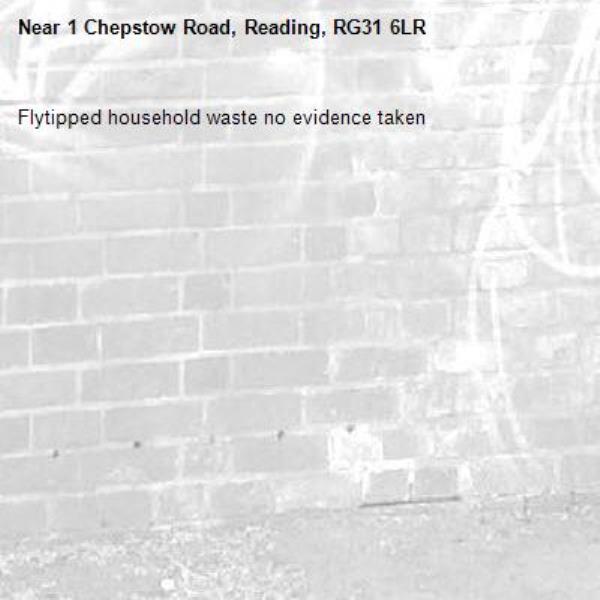 Flytipped household waste no evidence taken -1 Chepstow Road, Reading, RG31 6LR