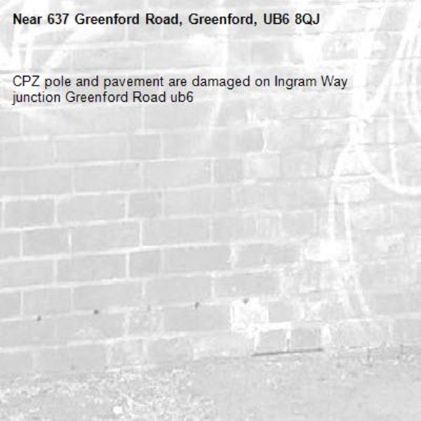 CPZ pole and pavement are damaged on Ingram Way junction Greenford Road ub6 -637 Greenford Road, Greenford, UB6 8QJ