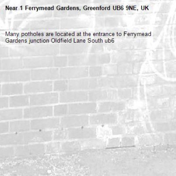 Many potholes are located at the entrance to Ferrymead Gardens junction Oldfield Lane South ub6 -1 Ferrymead Gardens, Greenford UB6 9NE, UK