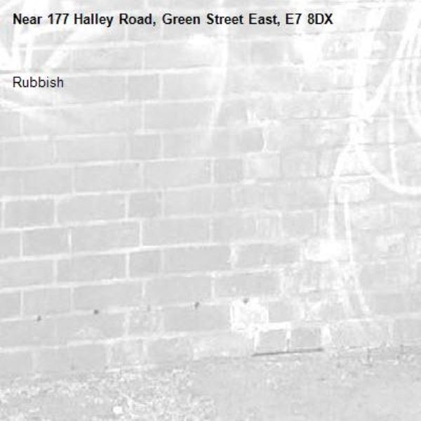 Rubbish-177 Halley Road, Green Street East, E7 8DX