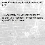 Unfortunately we cannot find the fly-tip that you reported – Please report it again if it is still there-435 Barking Road, London, E6 2JX
