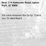 We have removed the fly-tip. Thank you for reporting it.-374 Katherine Road, Upton Park, E7 8NW