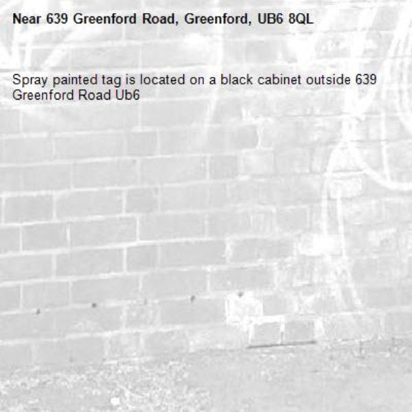 Spray painted tag is located on a black cabinet outside 639 Greenford Road Ub6 -639 Greenford Road, Greenford, UB6 8QL