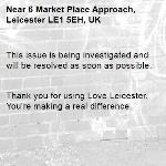 This issue is being investigated and will be resolved as soon as possible.   Thank you for using Love Leicester. You're making a real difference. -6 Market Place Approach, Leicester LE1 5EH, UK