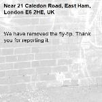 We have removed the fly-tip. Thank you for reporting it.-21 Caledon Road, East Ham, London E6 2HE, UK