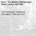 Not Completed : Additional information: Nothing Found -1 The Stables Ellenborough Road, London, N22 5EX