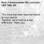 This issue has been resolved thanks to your reports. Together, we're making a real difference. Thank you.  -4 Swanscombe Rd, Leicester LE2 7QG, UK