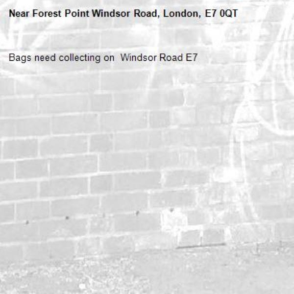 Bags need collecting on  Windsor Road E7-Forest Point Windsor Road, London, E7 0QT