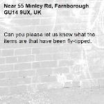 Can you please let us know what the items are that have been fly-tipped. -55 Minley Rd, Farnborough GU14 9UX, UK