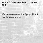 We have removed the fly-tip. Thank you for reporting it.-47 Calverton Road, London, E6 2