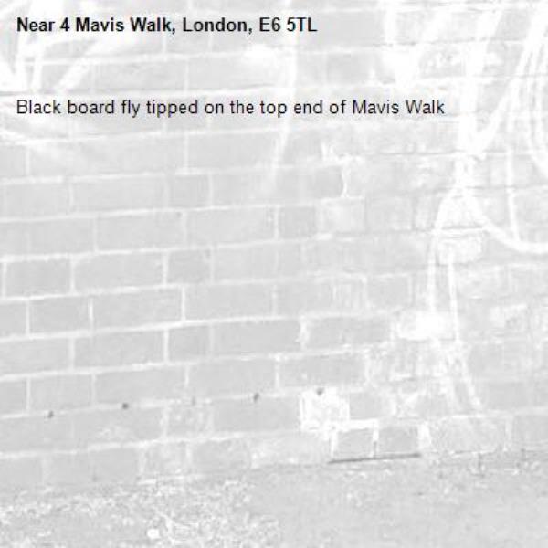 Black board fly tipped on the top end of Mavis Walk-4 Mavis Walk, London, E6 5TL