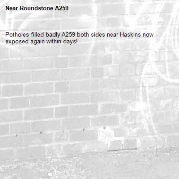 Potholes filled badly A259 both sides near Haskins now exposed again within days! -Roundstone A259