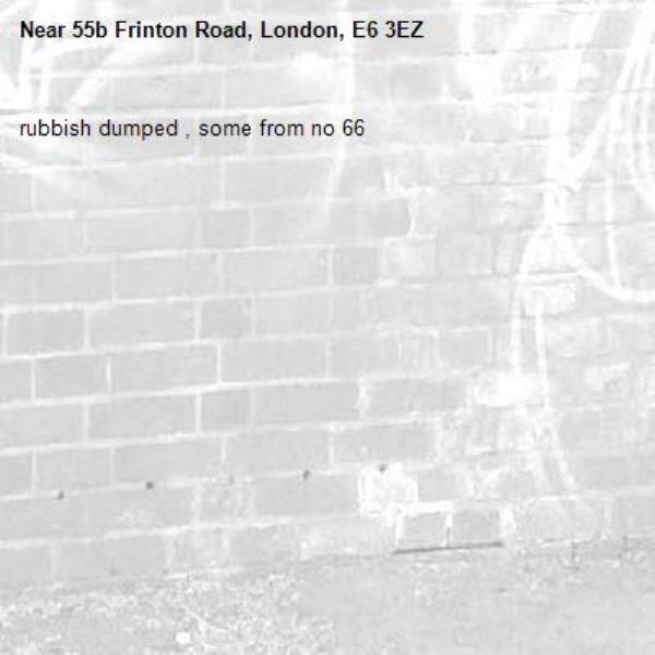 rubbish dumped , some from no 66 -55b Frinton Road, London, E6 3EZ
