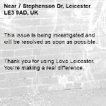 This issue is being investigated and will be resolved as soon as possible.   Thank you for using Love Leicester. You're making a real difference. -7 Stephenson Dr, Leicester LE3 9AD, UK