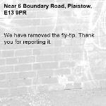 We have removed the fly-tip. Thank you for reporting it.-6 Boundary Road, Plaistow, E13 9PR