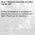 Further investigation is underway to resolve this issue by our enforcement team. Thank you for reporting it.-1 Waterloo road side of Coffee Hut E6 1AP