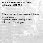 This issue has been resolved thanks to your reports. Together, we're making a real difference. Thank you. -42 Humberstone Gate, Leicester, LE1 3PJ