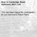 This has been logged for investigation by our Community Patrol Team-24 Cambridge Road, Aldershot, GU11 3JZ